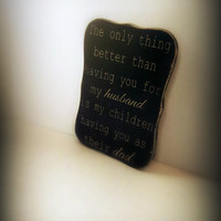 Father's Day Sign/The only thing better than having you for my husband is my children having you as their dad/Primitive/Distressed Wood Sign