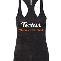 Texas Born & Rasised. Texas burnout tank.Texas.Texas longhorns.long horns.hookem.tank top.womens tank.football.college football.burnout tank