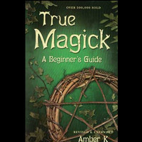 True Magick, A Beginner's Guide by Amber K