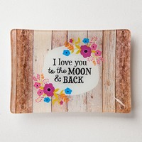 Glass  Tray:  Love  You  To  The  Moon  Glass  Tray  From  Natural  Life