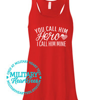You Call Him Hero I Call Him Mine Racerback Tank top, Army, Air Force, Marines, Navy, Military Wife, Fiance, Girlfriend, Workout