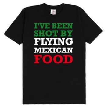 I've Been Shot By Flying Mexican Food-Unisex Black T-Shirt