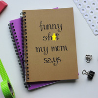 Mature Audience- Funny sh*t my mom says... - 5 x 7 journal