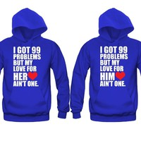 I Got 99 problems but my love for Him/Her Ain't one Unisex Couple Matching Hoodies