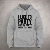 I like to party and by party I mean take naps - Nap queen - Gray/White Unisex Hoodie - HOODIE-056