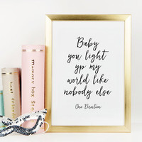 ONE DIRECTION,Baby You Light Up My World Like Nobody Else,Gift For Boyfriend,Gift For Him,Lovely Words,Love Quote,Wall Art,Typography Print