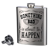 Something Bad Is About To Happen Custom 8oz Flask with Funnel, Made With A Precision Cut Vinyl Decal