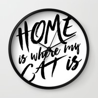 Home is where my cat is Wall Clock by Allyson Johnson | Society6