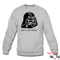 Who's your daddy crewneck sweatshirt
