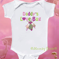 Daddys Love Bug Baby Girl Onesuit Infant t shirts by MumsyGoose