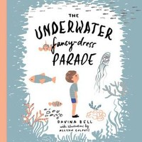 The Underwater Fancy-Dress Parade by Davina Francesca Bell, Allison Colpoys