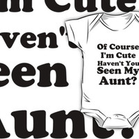 of course i'm cute haven't you seen my aunt infant by Glamfoxx