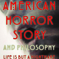 American Horror Story and Philosophy: Life Is but a Nightmare