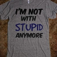 I'm not with stupid anymore quote - dayDREAM designs