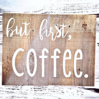 But First Coffee Sign, Coffee Sign, Quote on Wood, Rustic Decor, Home Decor, Coffee Decor, Rusttic Sign, Custom Sign