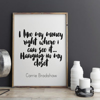 """Inspirational Print Carrie Bradshaw Sex In the City Quote """"I like my money where I can see it...hanging in my closet"""" Printables Word Art"""