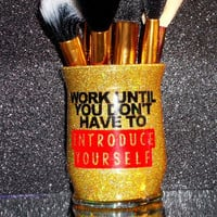Work So You Don't Have To Introduce Yourself Makeup Brush Holder - YOU CUSTOMIZE!