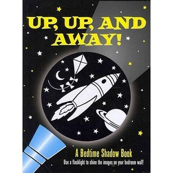 Up, Up, and Away!: A Bedtime Shadow Book