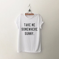 Take me somewhere sunny adventure shirt with saying graphic tee tumblr quote shirt for teen teenager gift women screen print funny tshirt