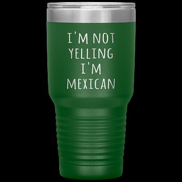 Mexico Tumbler I'm Not Yelling I'm Mexican Funny Gift Travel Coffee Cup 30oz BPA Free