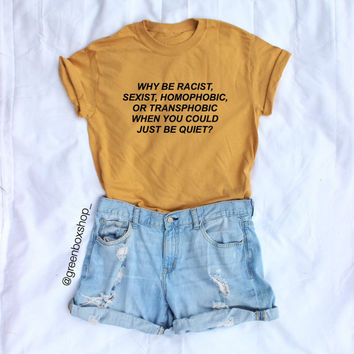 Why be Racist When You Could Just be Quiet... Hippie Intersectional Feminist Shirt (Fair Trade Organic)