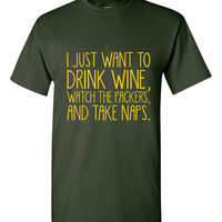 I Just Want To Drink Wine Watch The Packers And Take Naps Shirt Green Bay Fan Packers Football Shirt