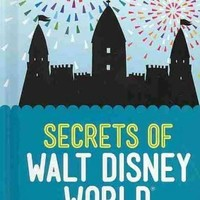Secrets of Walt Disney World: Weird and Wonderful Facts About the Most Magical Place on Earth