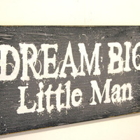Dream Big Little Man Wood Sign Boys Nursery Decor Gray Nursery Decor Distressed Wood Sign Handpainted Sign Rustic Nursery Sign Baby Gift