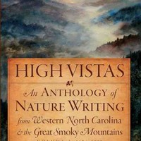 High Vistas: An Anthology of Nature Writing from Western North Carolina and the Great Smoky Mountains, 1674-1900: High Vistas