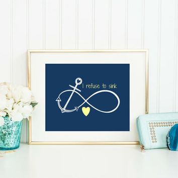 """Infinity Anchor Print  - """"I refuse to sink"""" Quote, Teen Room, Nursery Decor, Anchor Room Decor, Infinity Symbol"""