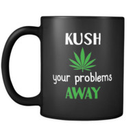Weed Kush Your Problems Away 11oz Black Mug