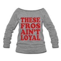 These Fros Ain't Loyal Wide Neck Off Shoulder Slouchy Women's Sweatshirt - Light Gray