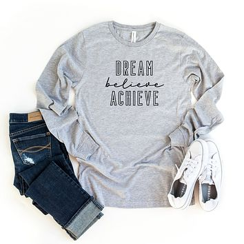 Dream Believe Achieve | Long Sleeve Graphic Tee