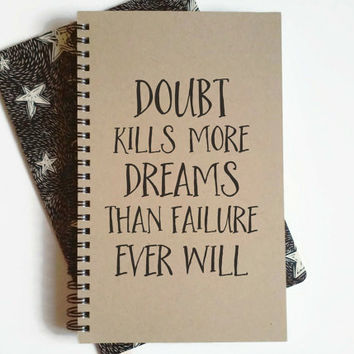 Writing journal, spiral notebook, cute diary, small sketchbook, scrapbook - Doubt kills more dreams than failure will, motivational quote