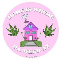 """""""Home Is Where Da Weed At"""" Sticker"""
