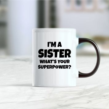 I'm a sister what is your superpower, sister mug, sister gifts, sister coffee mug