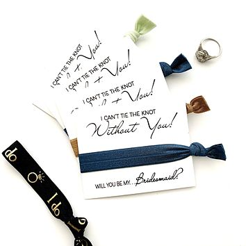 I can't Tie the Knot Without You, Will you be my Bridesmaid Proposal Hair Tie Favor, Bridesmaid Proposal