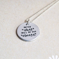 """TFIOS Necklace - """"Maybe 'okay' will be our 'always'."""""""