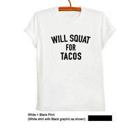 Will squat for tacos Womens Funny Fitness Shirts Workout Gym Shirts Mens Tops Crossfit T Shirts Cool Slogan Sarcastic Printed T Shirts