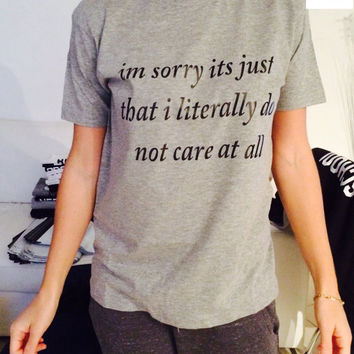 I'm sorry its just that i literally do not care at all Tshirt gray Fashion funny slogan womens girls sassy cute