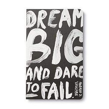 """""""Dream big and dare to fail"""" -Norman D. Vaughan Journal"""