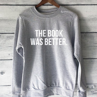 The Book Was Better Sweatshirt for Women in Grey - Book Shirts - Book and Movie Sweatshirts - Funny Sweatshirts