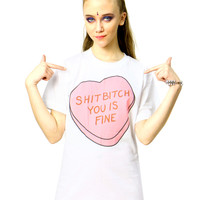 SHIT BITCH YOU IS FINE TEE
