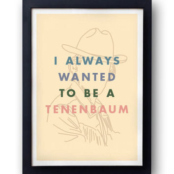 I Always Wanted To Be A Tenenbaum Print