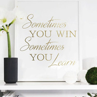 "Real Gold Foil Print ""Sometimes You Win Sometimes You Learn"", Gold Foil, Typographic print, Wall Art, Gold Foil Decor, Gold Wall Decor."