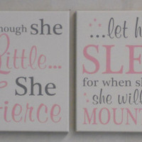 Baby Girl Nursery Wall Decor Signs: and though she be but little she is fierce / let her sleep for when she wakes she will move mountains