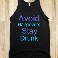 Avoid Hangovers Stay Drunk - t-shirts/tanks and more