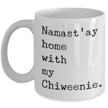 Chiweenie Dogs Gifts Decor Chiweenie Mom Dad - Namast'ay Home with My Chiweenie Coffee Mug Ceramic Cup