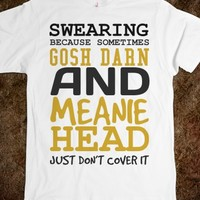Swearing just because tee t shirt