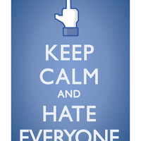 """""""Keep Calm and Hate Everyone"""" Poster"""